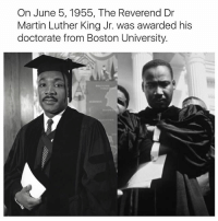Martin, Martin Luther King Jr., and Memes: On June 5, 1955, The Reverend Dr  Martin Luther King Jr. was awarded his  doctorate from Boston University.