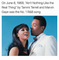 """Memes, Marvin Gaye, and The Real: On June 8, 1968, """"Ain't Nothing Like the  Real Thing"""" by Tammi Terrell and Marvin  Gaye was the No. 1 R&B song."""