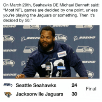 "Life comes at you fast https://t.co/qt6llpFKSV: On March 29th, Seahawks DE Michael Bennett said:  ""Most NFL games are decided by one point, unless  you're playing the Jaguars or something. Then it's  decided by 50.""  OEING  SEAHAwx  OEING  MFLN  Seattle Seahawks  24  Final  Jacksonville Jaguars 30 Life comes at you fast https://t.co/qt6llpFKSV"