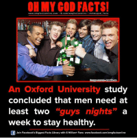 Gg, Memes, and Library: ON MY GOD FACTS!  www.om facts online.com I fb.com  /omg facts on  llne l a o hmy god facts  Image Source Onediouco  An Oxford University study  concluded that men need at  least two guys nights  a  GG  week to stay healthy.  Join Facebook's Biggest Facts Library with 6 Million+ Fans- www.facebook.com/omgfactsonline