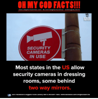Facts, God, and Memes: ON MY GOD FACTS!!!  www.om g facts on  ne.COm  fb.com/om facts on  I Goh my god-facts  OHMY COD.  FACTS!!!  SECURITY  CAMERAS  IN USE  Most states in the US allow  security cameras in dressing  rooms, some behind  two way mirrors.  Ltl Join FaceDOOK's biggest hacts Llorary witn o M  ont Hans- www.TaceDooK.com/omgractsonilne