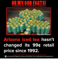 Memes, 1992, and 🤖: ON MY GOD FACTS!  www.omg facts online.com I fb.com  omg facts online I o oh my god facts  Mental Floss  mage Source  Arizona iced tea hasn't  changed its 994 retail  price since 1992.  Join Facebook's Biggest Facts Library with 6 Million+ Fans- www.facebook.com/omgfactsonline