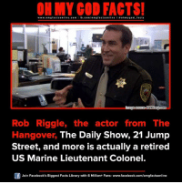 Memes, Oh My God, and The Hangover: ON MY GOD FACTS!  www.omg facts online.com  I fb.com/orm g facts online I a oh my god facts  image source DVDizzy-com  Rob Riggle, the actor from The  Hangover, The Daily Show, 21 Jump  Street, and more is actually a retired  US Marine Lieutenant Colonel.  Of Join Facebook's Biggest Facts Library with 6 Million+ Fans- www.facebook.com/omgfactsonline