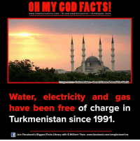 Memes, Library, and Libraries: ON MY GOD FACTS!  www.omgfacts online.com I fb.com  facts online I ohm ygo d facts  Qmage source Turkmenistan o Secret Places Around The World  water, electricity and gas  have been free of charge in  Turkmenistan since 1991.  Of Join Facebook's Biggest Facts Library with 6 Million+ Fans- www.facebook.com/omgfactsonline