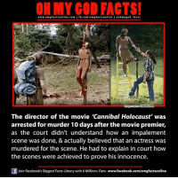 Holocaust Funny: ON MY GOD FACTS!  www.omgfacts online.com I fb.com/om g facts online I eohmygod facts  Critical Dave  The director of the movie 'Cannibal Holocaust' was  arrested for murder 10 days after the movie premier,  as the court didn't understand how an impalement  scene was done, & actually believed that an actress was  murdered for the scene. He had to explain in court how  the scenes were achieved to prove his innocence.  Join Facebook's Biggest Facts Library with 6 Million+ Fans- www.facebook.com/omgfactsonline