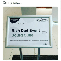 Dad, Twitter, and Grindr: On my way...  Conferences &  Events  NOVOTEL  HOTELS &RESORTS  Mezzanine Meeting Rooms:  Rich Dad Event  Bourg Suite  Please make your way through the glass doors, then up one level via the escalators Omw to steal your dad 🏃🏼‍♂️(twitter | blueeyedalways)