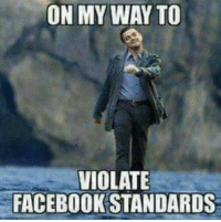 On My Way: ON MY WAY TO  VIOLATE  FACEBOOK STANDARDS