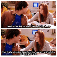 Girls, Mean, and Mean Girls: On October 3rd, he asked me what day it was  This is the day that The Lord has made. I will rejoice  and be glad in it.