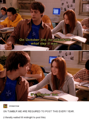 Tumblr, Happy, and Midnight: On October 3rd, he asked me  what day it was  ud  t's October srO  0  crowcrow  ON TUMBLR WE ARE REQUIRED TO POST THIS EVERY YEAR  (i literally waited till midnight to post this) Happy tumblr day!