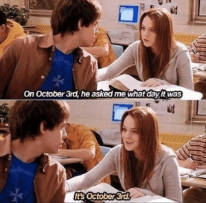 Day, Edit, and October: On October 3rd, he asked me what day it was  It's October 3rd Didn't even have to edit