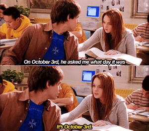 movie-scenesx: Mean Girls (2004): On October 3rd, he asked mewhat davit was  Its October 3rd movie-scenesx: Mean Girls (2004)