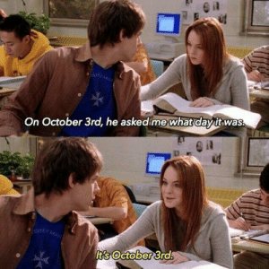 Day, October, and What: On October 3rd, he askedime what day itwas.  f  It's October 3rds Its the day!
