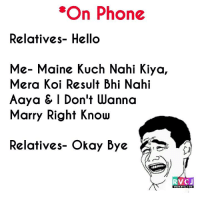 Memes, 🤖, and Koi: *On Phone  Relatives Hello  Me- Maine Kuch Nahi Kiya,  Mera Koi Result Bhi Nahi  Aaya & I Don't Wanna  Marry Right Know  elatives- Okay Bye  RVC J Best way to handle relatives!