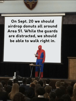Deep Fried Solution: On Sept. 20 we should  airdrop donuts all around  Area 51. While the guards  are distracted,  be able to walk right in.  we should Deep Fried Solution