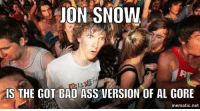 """Al Gore, Ass, and Bad: ON  SNOW  IS THE GOT BAD ASS VERSION OF AL GORE  mematic.net <p><a href=""""http://ragecomicsbase.com/post/160120533607/main-spoilers-for-god-sakes-people-bad-shit-is"""" class=""""tumblr_blog"""">rage-comics-base</a>:</p>  <blockquote><p>[MAIN SPOILERS] """"For God sakes people! Bad shit is coming!""""</p></blockquote>"""