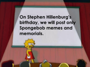 Birthday, Memes, and Reddit: On Stephen Hillenburg's  birthday, we will post only  Spongebob memes and  memorials. Who's With Me?