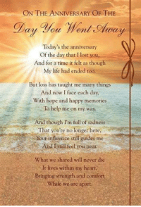 Forever in our <3's Friday. A special <3 for those whom the 10th of the month marks a special anniversary <3: ON THE ANNIVERSARY OF THE  Today's the anniversary  Of the day that I lost you,  And for a time it felt as though  My life had ended too  But loss has taught me many things  And now I face each day.  With hope and happy memories  To help me on my way.  nd though I'm full of sadness  That you're no longer here,  R  Soi Your influence still guides me  And Stiliteel you near  What we shared will never die  It lives within my heart  Bringing strength and comfort  While we are apart. Forever in our <3's Friday. A special <3 for those whom the 10th of the month marks a special anniversary <3