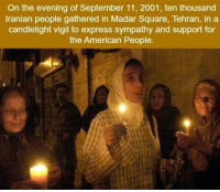 https://t.co/c90LbfFg7C: On the evening of September 11, 2001, ten thousand  Iranian people gathered in Madar Square, Tehran, in a  candlelight vigil to express sympathy and support for  the American People. https://t.co/c90LbfFg7C