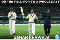 Gutsy batting efforts from the Aussie opener Usman Khawaja.: ON THE FIELD FOR TWO WHOLE DAYS  USMAN KHAWAJA Gutsy batting efforts from the Aussie opener Usman Khawaja.