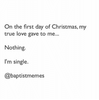 Loving all these jokes people send me. 😂😂👍🏼 -@gmx0 MerryChristmas BaptistMemes: On the first day of Christmas, my  true love gave to me  Nothing.  I'm single.  @baptistmemes Loving all these jokes people send me. 😂😂👍🏼 -@gmx0 MerryChristmas BaptistMemes