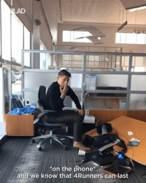 "Dank, Phone, and Desk: on the phone  and we know that 4Runners can last ""My coworker's desk broke whilst I was finishing up a sales call..."" 😂😂"