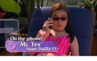 """Phone, Sugar, and Yes: On the phone  Mr. Yes""""  Sugar Daddy"""