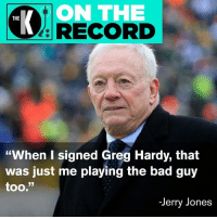 "ON THE  RECORD  ""When I signed Greg Hardy, that  was just me playing the bad guy  too.""  -Jerry Jones Ah, well that excuses it, Jerry. #OnTheRecord"