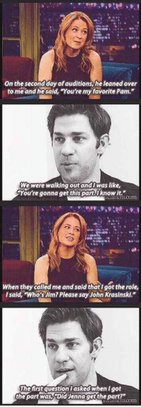 "John Krasinski, Jenna Fischer, and Wholesome: On the second day of auditions, he leaned over  to me and hesald, You're my favorite Pam.""  We were walking out andiwas like,  You're gonna get this partiknow it  When they called me and said thatl got the role,  Isald, Who sJim7 Please say John Krasinski.  The first question Iasked when I got  the part was, DldJenna getthe part Wholesome Jenna Fischer and John Krasinski"
