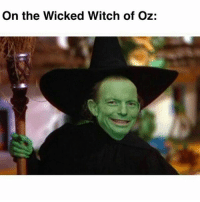 The real Wicked Witch of Oz 😂: On the Wicked Witch of Oz: The real Wicked Witch of Oz 😂