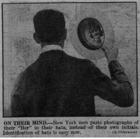 "yesterdaysprint:  Daily News, New York, New York, August 28, 1921: ON THEIR MINDNew York men paste photographs of  their ""Her"" in their hats, instead of their own initials.  Identification of hats is easy now.  23  (By Underwood) yesterdaysprint:  Daily News, New York, New York, August 28, 1921"