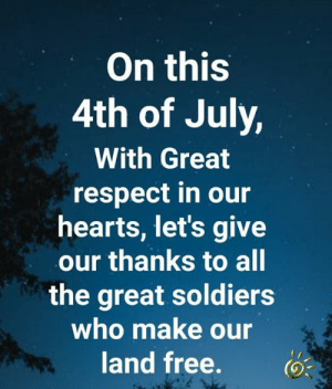 Memes, Respect, and Soldiers: On this  4th of July,  With Great  respect in our  hearts, let's give  our thanks to all  the great soldiers  who make our  land free. ❤️💕
