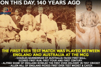 Memes, Australia, and Cricket: ON THIS DAY, 140 YEARS AGO  THE FIRST EVER TEST MATCH WAS PLAYED BETWEEN  ENGLAND AND AUSTRALIA AT THE MCG  CHARLES BANNERMAN OF AUSTRALIA FACED FIRST BALL,  SCORED FIRST RUN, FIRST FOUR AND FIRST CENTURY  ALFRED SHAN OF ENGLAND BOWLED THE FIRST EVER DELIVERY IN TEST CRICKET  ALLEN HILL OF ENGLAND PICKED FIRST EVER TEST WICKET & CATCH 140th anniversary of Test Cricket ! <3