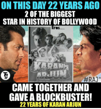 22 YEARS OF KARAN ARJUN #RAJ*: ON THIS DAY 22 YEARS AGO  2 OF THE BIGGEST  STAR IN HISTORY OF BOLLYWOOD  roS  ERAJ  PANESH ROSHAN  CAME TOGETHER AND  GAVE ABLOCKBUSTER!  22 YEARSOFKARAN ARJUN 22 YEARS OF KARAN ARJUN #RAJ*