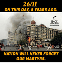 Memes, 🤖, and Martyrs: ON THIS DAY 8 YEARS AGO.  BACK  BENCHERS  UTHEBACKBENCHERS  NATION WILL NEVER FORGET  OUR MARTYRS. 26/11