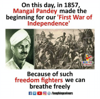 Freedom, Indianpeoplefacebook, and War: On this day, in 1857,  Mangal Pandey made the  beginning for our 'First War of  Independence  LAUGHING  Because of such  freedom fighters we can  breathe freely  R M。回參/laughingcolours #MangalPandey  #FirstWarOfIndependence