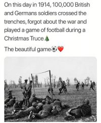 Merry Christmas y'all 🎅🎄: On this day in 1914, 100,000 British  and Germans soldiers crossed thee  trenches, forgot about the war and  played a game of football during a  Christmas Truce  The beautiful game Merry Christmas y'all 🎅🎄