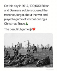 ⚽️ 🥅 ♥️: On this day in 1914,100,000 British  and Germans soldiers crossed the  trenches, forgot about the war and  played a game of football during a  Christmas Truce  The beautiful game ⚽️ 🥅 ♥️