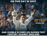 Andrew Bogut, England, and Memes: ON THIS DAY IN 2007  110*(193)  16FOURS&1SIX  SAHAS  ANIL KUMBLE SCORED HIS MAIDEN TEST  CENTURY AGAINST ENGLAND Today in 2007, Anil Kumble registered his one and only century in Test cricket.