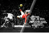 Manchester United star Wayne Rooney's most legendary goal!: ON THIS  DAY IN 2011:  WAYNE ROONEY SCORED  A SPECTACULAR OVERHEAD  KICK AGAINST  ANCHESTER CITY. Manchester United star Wayne Rooney's most legendary goal!