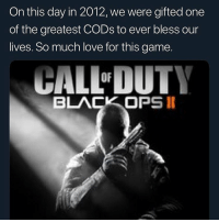 Love, Best, and Black: On this day in 2012, we were gifted one  of the greatest CODs to ever bless our  lives. So much love for this game.  しALL-OUT  BLACK OPS1 best game ever made