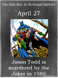 Joker, History, and Poison Ivy: On this day in fictional history  April 27  Jason Todd is  murdered by the  Joker in 1985  www.fictional history.com ~ Poison Ivy #GothamCityMemes