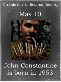 I'm a day late but happy birthday Constantine. You might be lying, cheating, bastard but you got style.-Deadshot: On this day in fictional history  May 10  John Constantine  is born in 1953  www.fictional history.com I'm a day late but happy birthday Constantine. You might be lying, cheating, bastard but you got style.-Deadshot