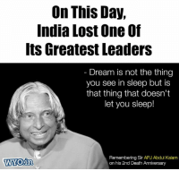 Memes, Lost, and Death: On This Day,  India Lost One Of  Its Greatest Leaders  Dream is not the thing  you see in sleep but is  that thing that doesn't  let you sleep!  WYOIn  Remembering Sir APJ Abdul Kalam  on his 2nd Death Anniversary The inspiration of a  Million youngsters, The pride of our Nation!
