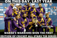 All Star, Memes, and Citi: ON THIS DAY, LAST YEAR  citi  WARNE'S WARRIORS WON THE FIRST  EDITION OF CRICKET ALL STARS T20 SERIES On this day, last year, Warne's Warriors won the first edition of Cricket All Stars series 3-0 against Sachin's Blasters