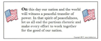 partisan: On this day our nation and the world  will witness a peaceful transfer of  power. In that spirit of peacefulness  let us all end the partisan rhetoric and  make every effort to work together  for the good of our nation  Copyright 2017 www.JimHunt.us