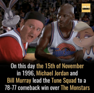 Michael Jordan, Squad, and Bill Murray: On this day the 15th of November  in 1996, Michael Jordan and  Bill Murray lead the Tune Squad to a  78-77 comeback win over The Monstars Hats off.
