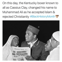 Memes, Muhammad Ali, and Boxer: On this day, the Kentucky boxer known to  all as Cassius Clay, changed his name to  Muhammad Ali as he accepted Islam &  rejected Christianity  #BlackHistoryMonth  muhammad speaks  AND SEPARATION!  A Savior is