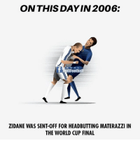 Memes, World Cup, and World: ON THIS DAYIN 2006:  R E A L  T ollFoothal  ZIDANE WAS SENT-OFF FOR HEADBUTTING MATERAZZI IN  THE WORLD CUP FINAL 🇫🇷 vs 🇮🇹 💭 Still a LEGEND⚽️