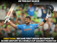 Virat Kohli <3: ON THIS DAYIN 2015  S Cricke  VIRATKOHLI  BECAME FIRST INDIAN BATSMANTO  SCORE CENTURY INA WORLD CUP AGAINSTPAKISTAN Virat Kohli <3