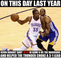 And the rest is history... #ThunderNation #WarriorsNation https://t.co/tHZ2F9md7p: ON THIS DAYLAST YEAR  35  KEVIN DURANT SHOT  10-31 IN GAME 6 VS THE WARRIORS  AND HELPED THE THUNDER CHOKE A 3-1 LEAD And the rest is history... #ThunderNation #WarriorsNation https://t.co/tHZ2F9md7p